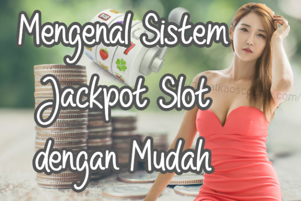 Mengenal Sistem Jackpot Slot dengan Mudah