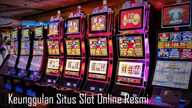 Keunggulan Situs Slot Online Resmi