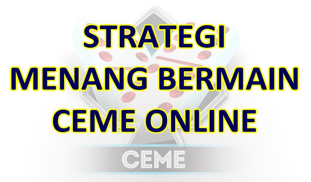 Strategi Menang Bermain Judi Ceme Online